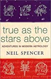True as the Stars Above: Adventures in Modern Astrology (0752843826) by Neil Spencer