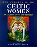 Celtic Women: In Legend, Myth and His...