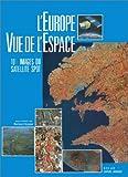 echange, troc Jacques Hubschman, Bernard Kayser, Gilles Selleron, Spot Image (Firme) - L'Europe vue de l'espace