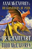 Dragonheart: Anne McCaffrey's Dragonriders of Pern (The Dragonriders of Pern) (0345491149) by McCaffrey, Todd J.