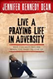 Live a Praying Life(TM) in Adversity: Why You Keep Praying When You Want to Give Up