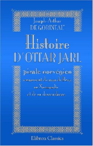 Histoire d'Ottar Jarl pirate norvégien conquérant du pays de Bray, en Normandie et de sa descendance