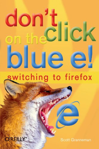 Don't Click On The Blue e!: Switching to Firefox [ペーパーバック] / Scott Granneman (著); Oreilly & Associates Inc (刊)