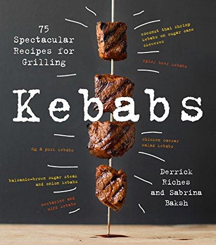 Kebabs: 75 Recipes for Grilling by Sabrina Baksh, Derrick Riches