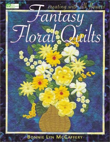 Fantasy Floral Quilts: Creating with Silk Flowers (That Patchwork Place)
