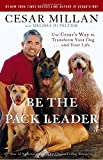 img - for Be the Pack Leader: Use Cesar's Way to Transform Your Dog . . . and Your Life book / textbook / text book