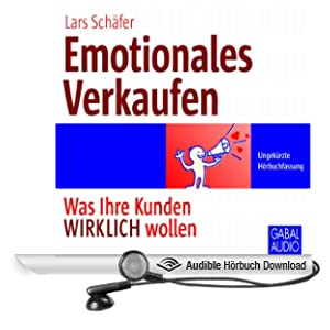 Emotionales Verkaufen: Was Ihre Kunden WIRKLICH wollen