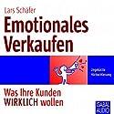 Emotionales Verkaufen: Was Ihre Kunden WIRKLICH wollen Hörbuch von Lars Schäfer Gesprochen von: Heiko Grauel, Sonngard Dressler