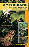 Amphibians of Oregon, Washington and British Columbia: A field identification guide