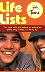 Life Lists for Teens: Tips, Steps, Hints, and How-Tos for Growing Up, Getting Along, Learning, and Having Fun