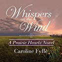 Whispers on the Wind: A Prairie Hearts Novel, Book 5 Audiobook by Caroline Fyffe Narrated by John Glouchevitch