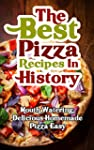 The Best Pizza Recipes In History: Mo...