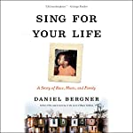 Sing for Your Life: A Story of Race, Music, and Family | Daniel Bergner