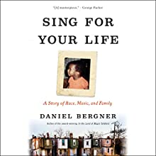 Sing for Your Life: A Story of Race, Music, and Family Audiobook by Daniel Bergner Narrated by Ryan Vincent Anderson
