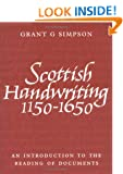 Scottish Handwriting: 1150-1650: An Introduction to the Reading of Documents