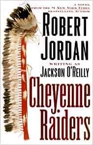 Cheyenne Raiders: Robert Jordan: 9780312876074: Amazon.com: Books