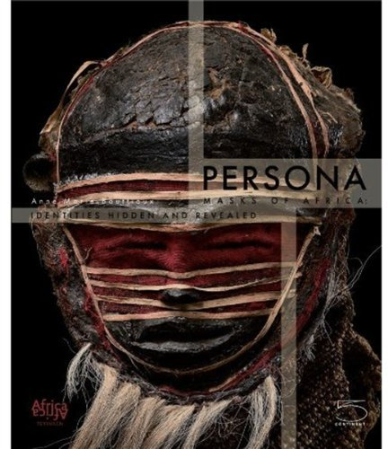 Persona: Masks of Africa Identities Hidden and Revealed