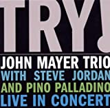 Try: John Mayer Trio Live in Concert