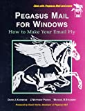 img - for Pegasus Mail for Windows: How to Make Your E-Mail Fly book / textbook / text book