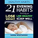 Healthy Habits: 21 Evening Habits That Help You Lose Weight, Live Healthy & Sleep Well Audiobook by Linda Westwood Narrated by Lori L. Parker