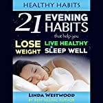 Healthy Habits: 21 Evening Habits That Help You Lose Weight, Live Healthy & Sleep Well | Linda Westwood