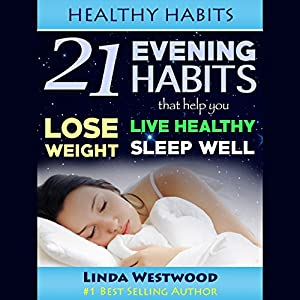 Healthy Habits: 21 Evening Habits That Help You Lose Weight, Live Healthy & Sleep Well Audiobook