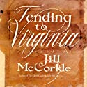 Tending to Virginia: A Novel (       UNABRIDGED) by Jill McCorkle Narrated by Lauren Fortgang