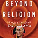 Beyond Religion: Ethics for a Whole World Hörbuch von  His Holiness the Dalai Lama Gesprochen von: Martin Sheen