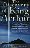 The Discovery of King Arthur (0750942118) by Ashe, Geoffrey