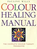 Colour Healing Manual: The Complete Colour Therapy Teaching Programme