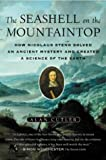 The Seashell on the Mountaintop: How Nicolaus Steno Solved an Ancient Mystery and Created a Science of the Earth (0452285461) by Cutler, Alan