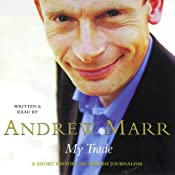My Trade: A Short History of British Journalism | [Andrew Marr]