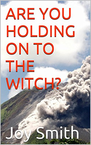Joy Smith - ARE YOU HOLDING ON TO THE WITCH? (English Edition)