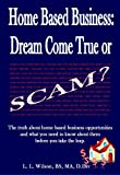 Home Based Business:  Dream Come True or Scam?