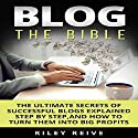 Blog: The Bible: The Ultimate Secrets of Successful Blogs Explained Step by Step, and How to Turn Them into Big Profits Audiobook by Riley Reive Narrated by Kent Bates