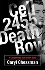 Cell 2455, Death Row: A Condemned Man's Own Story [ CELL 2455, DEATH ROW: A CONDEMNED MAN'S OWN STORY BY Chessman, Caryl ( Author ) Aug-10-2006