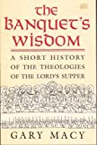 Gary Macy Banquet's Wisdom: Short History of the Theologies of the Lord's Supper