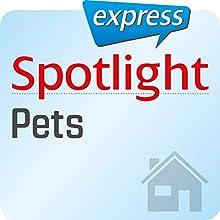Spotlight express - Mein Leben: Wortschatz-Training Englisch - Haustiere Hörbuch von  div. Gesprochen von:  div.