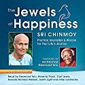 The Jewels of Happiness: Practical Inspiration and Wisdom for Your Life's Journey (       UNABRIDGED) by Sri Chinmoy Narrated by Desmund Tutu, Roberta Flack, Carl Lewis, Judith Light, Anwarul Chowdhury