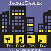 The Dead Dog Day: The Cora Baxter Mysteries, Book 1 Audiobook by Jackie Kabler Narrated by Zara Ramm