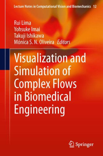 Visualization And Simulation Of Complex Flows In Biomedical Engineering: 12 (Lecture Notes In Computational Vision And Biomechanics)