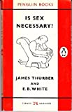 Is sex necessary?: Or, Why you feel the way you do (Penguin books) (0140014225) by Thurber, James