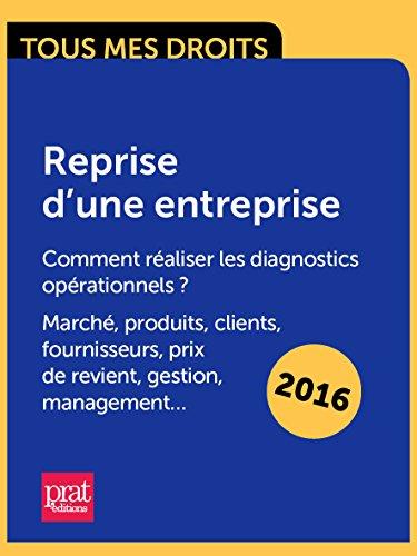 Reprise d'une entreprise : comment réaliser les diagnostics opérationnels ?   Marché, produits, clients, fournisseurs, prix de revient, gestion, management...