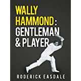 Wally Hammond: Gentleman & Playerby Roderick Easdale