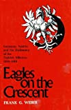img - for Eagles on the Crescent: Germany, Austria and the Diplomacy of the Turkish Alliance, 1914-18 book / textbook / text book
