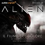 Alien - Il fiume del dolore 1 | Christopher Golden,Dirk Maggs