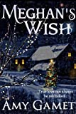 Meghans Wish (a Love and Danger Christmas Romance)