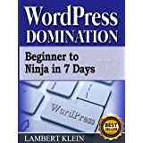 WordPress Domination - Beginner to NINJA in 7 Days - The Wordpress How to Book for Blogging on the Web