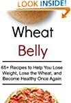 Wheat Belly: 65+ Recipes to Help You...