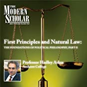 The Modern Scholar: First Principles & Natural Law: The Foundations of Political Philosophy, Part II | [Professor Hadley Arkes]